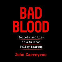 📚 Bad Blood: Secrets and Lies in a Silicon Valley Startup by John Carreyrou (2018) ★★★★☆