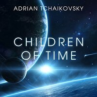 📚 Children of Time (Children of Time Book 1) by Adrian Tchaikovsky (2015) ★★★★★