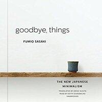 📚 Goodbye, Things: The New Japanese Minimalism by Fumio Sasaki (2015) ★★★☆☆