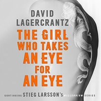📚 The Girl Who Takes an Eye for an Eye (Millennium Book 5) by David Lagercrantz (2017) ★★★☆☆